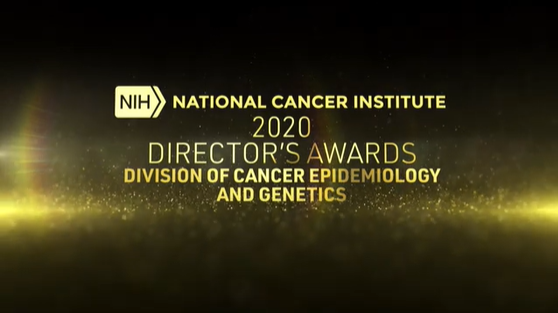 National Cancer Institute's 2020 Director's Awards. Division of Cancer Epidemiology and Genetics.