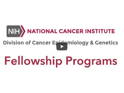 Cover image of video with the NIH: National Cancer Institute logo, Division of Cancer Epidemiology and Genetics Fellowship Programs